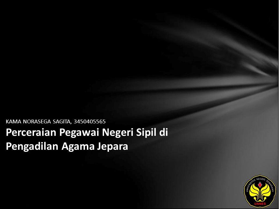 KAMA NORASEGA SAGITA, 3450405565 Perceraian Pegawai Negeri Sipil di Pengadilan Agama Jepara