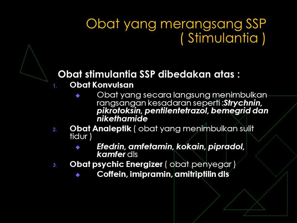 Obat yang merangsang SSP ( Stimulantia ) Obat stimulantia SSP dibedakan atas : 1. Obat Konvulsan  Obat yang secara langsung menimbulkan rangsangan ke