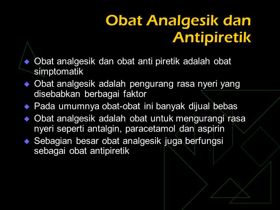Obat Analgesik dan Antipiretik  Obat analgesik dan obat anti piretik adalah obat simptomatik  Obat analgesik adalah pengurang rasa nyeri yang diseba