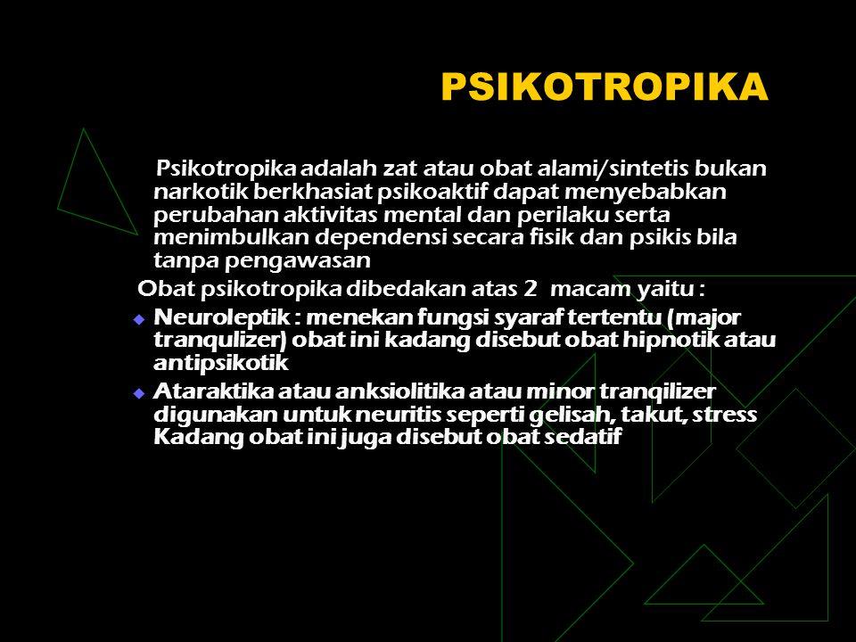 PSIKOTROPIKA Psikotropika adalah zat atau obat alami/sintetis bukan narkotik berkhasiat psikoaktif dapat menyebabkan perubahan aktivitas mental dan pe