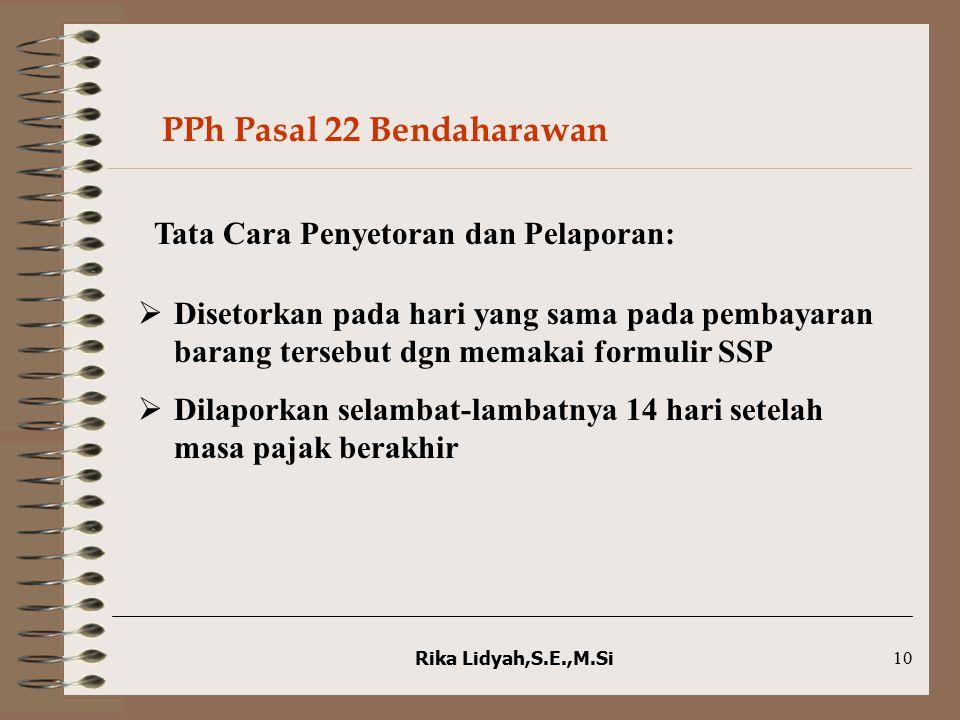 Rika Lidyah,S.E.,M.Si10 Tata Cara Penyetoran dan Pelaporan:  Disetorkan pada hari yang sama pada pembayaran barang tersebut dgn memakai formulir SSP