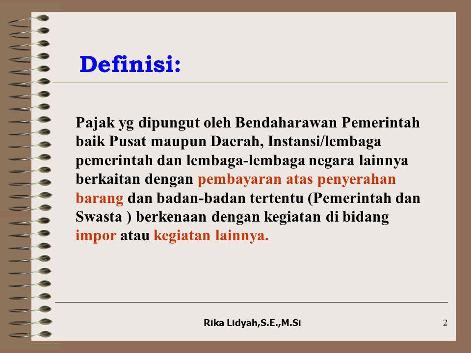 2 Definisi: Pajak yg dipungut oleh Bendaharawan Pemerintah baik Pusat maupun Daerah, Instansi/lembaga pemerintah dan lembaga-lembaga negara lainnya be