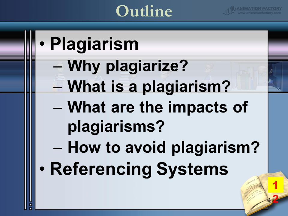 Outline Plagiarism –Why plagiarize. –What is a plagiarism.