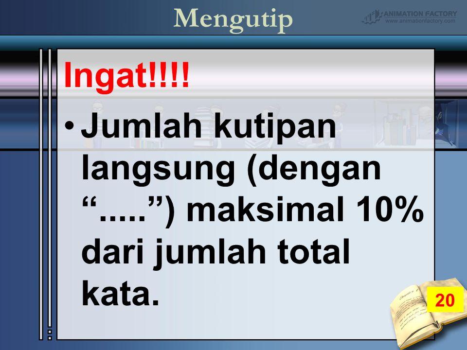 Mengutip Ingat!!!! Jumlah kutipan langsung (dengan ..... ) maksimal 10% dari jumlah total kata. 20
