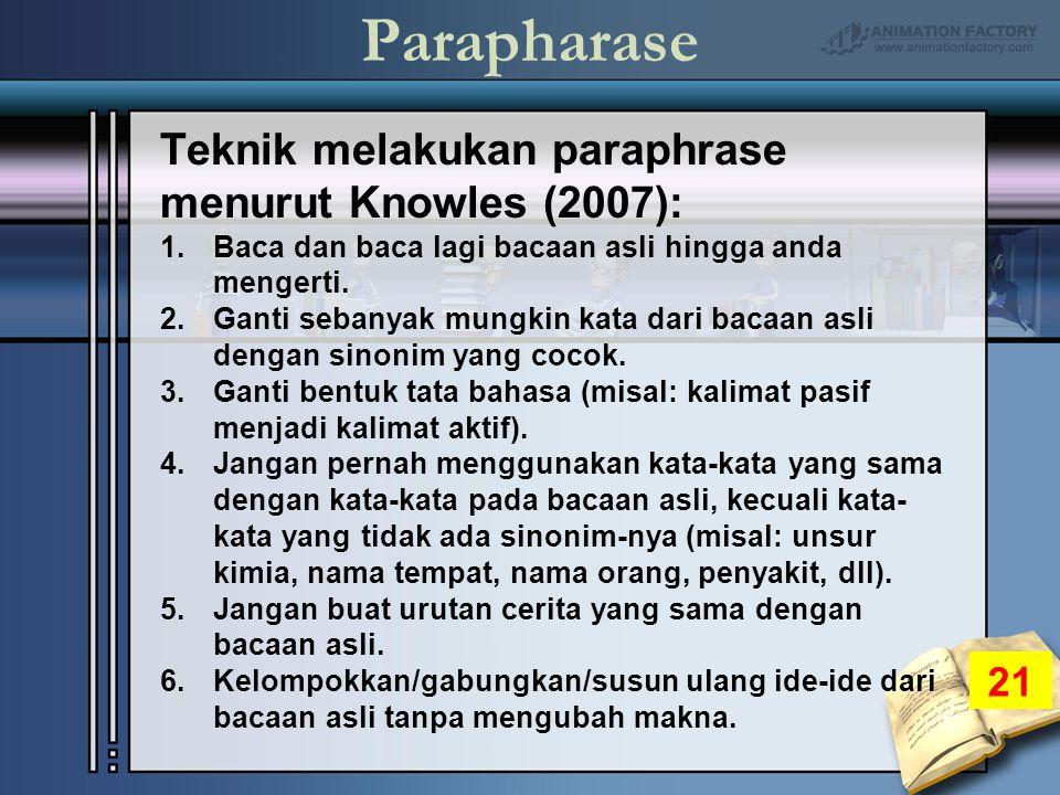 Parapharase Teknik melakukan paraphrase menurut Knowles (2007): 1.Baca dan baca lagi bacaan asli hingga anda mengerti.