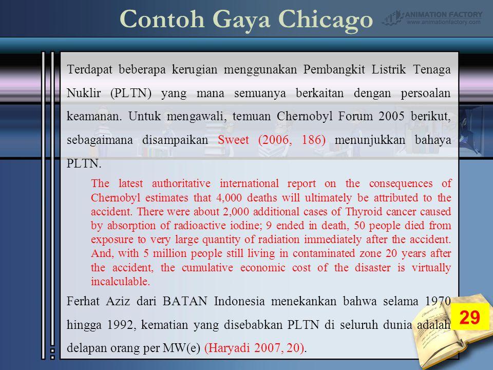 Contoh Gaya Chicago Terdapat beberapa kerugian menggunakan Pembangkit Listrik Tenaga Nuklir (PLTN) yang mana semuanya berkaitan dengan persoalan keamanan.