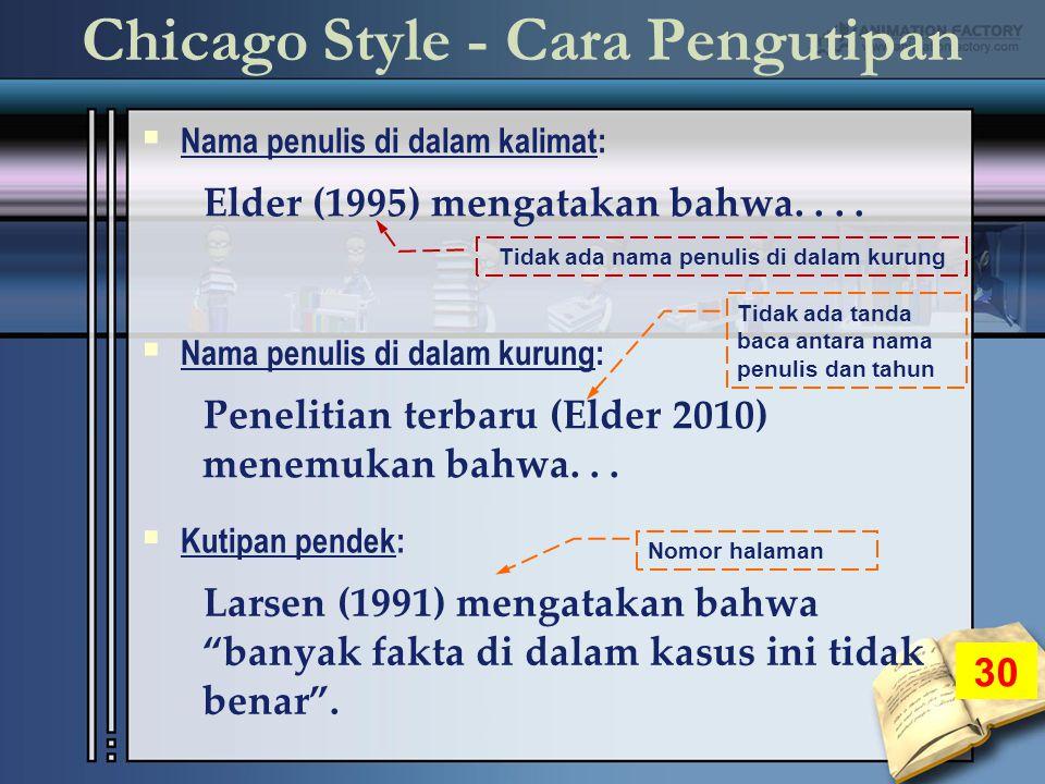 Chicago Style - Cara Pengutipan  Nama penulis di dalam kalimat: Elder (1995) mengatakan bahwa....