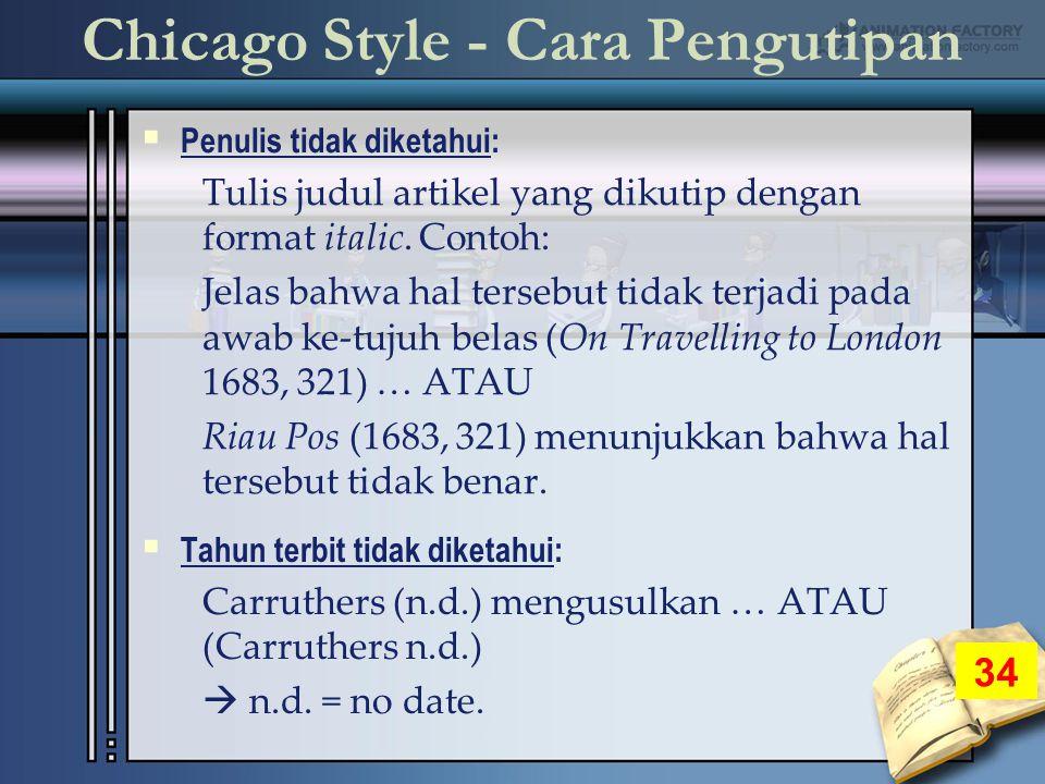 Chicago Style - Cara Pengutipan  Penulis tidak diketahui: Tulis judul artikel yang dikutip dengan format italic.