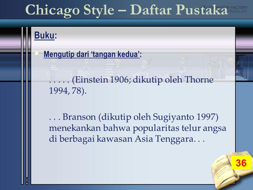 Chicago Style – Daftar Pustaka Buku: 36  Mengutip dari 'tangan kedua':.....