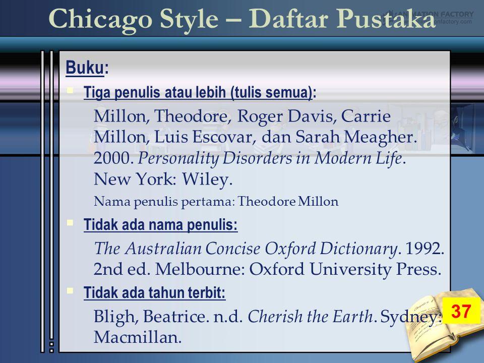Chicago Style – Daftar Pustaka Buku: 37  Tiga penulis atau lebih (tulis semua): Millon, Theodore, Roger Davis, Carrie Millon, Luis Escovar, dan Sarah Meagher.