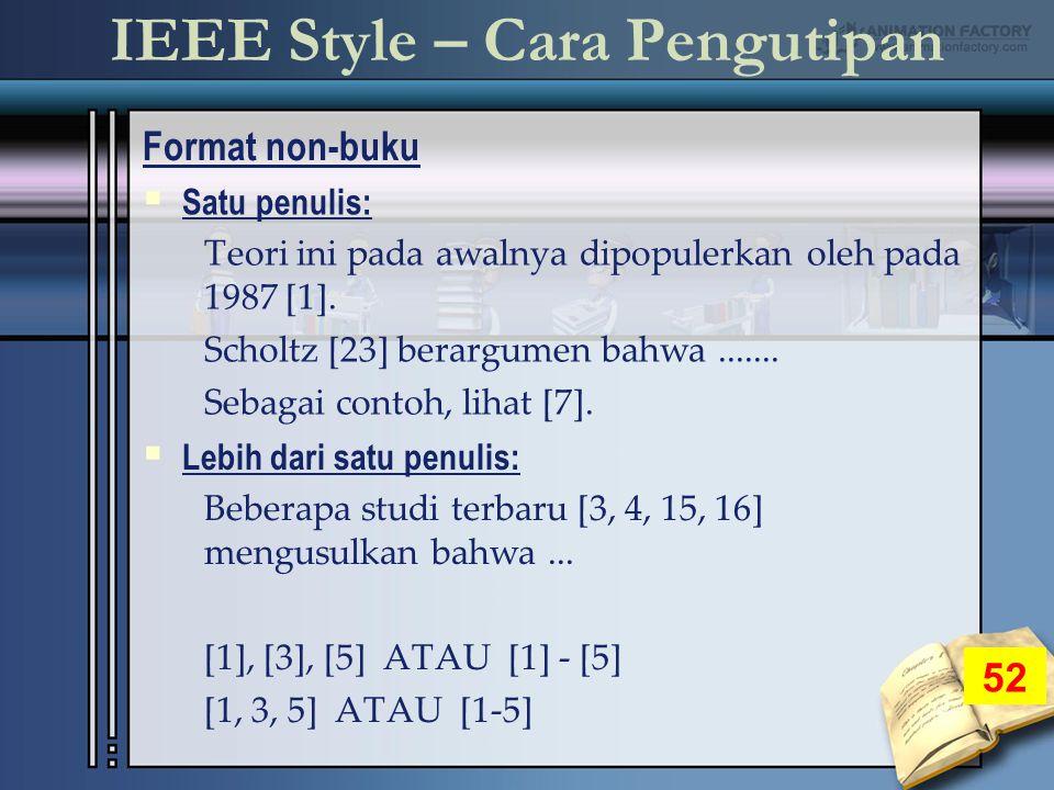 IEEE Style – Cara Pengutipan Format non-buku 52  Satu penulis: Teori ini pada awalnya dipopulerkan oleh pada 1987 [1].