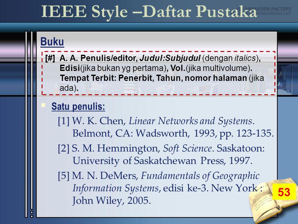 IEEE Style –Daftar Pustaka Buku 53  Satu penulis: [1] W.