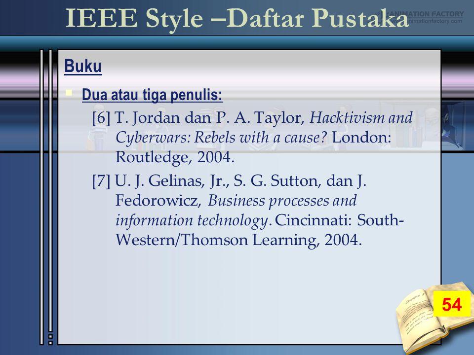 IEEE Style –Daftar Pustaka Buku 54  Dua atau tiga penulis: [6] T.