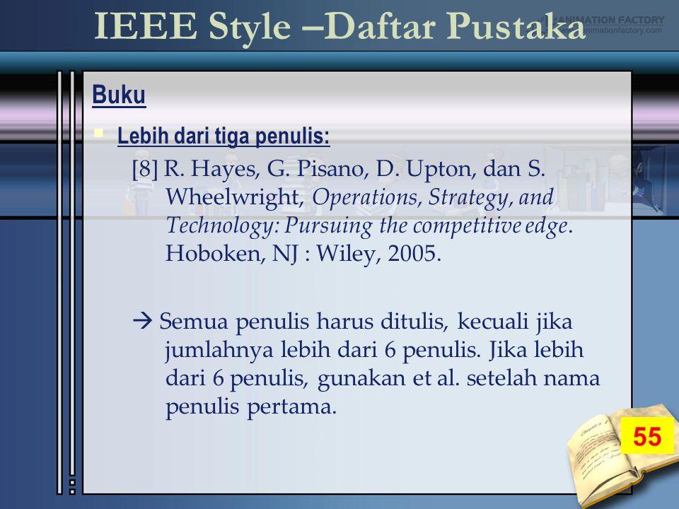 IEEE Style –Daftar Pustaka Buku 55  Lebih dari tiga penulis: [8] R.