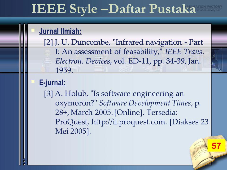 IEEE Style –Daftar Pustaka 57  Jurnal Ilmiah: [2] J.
