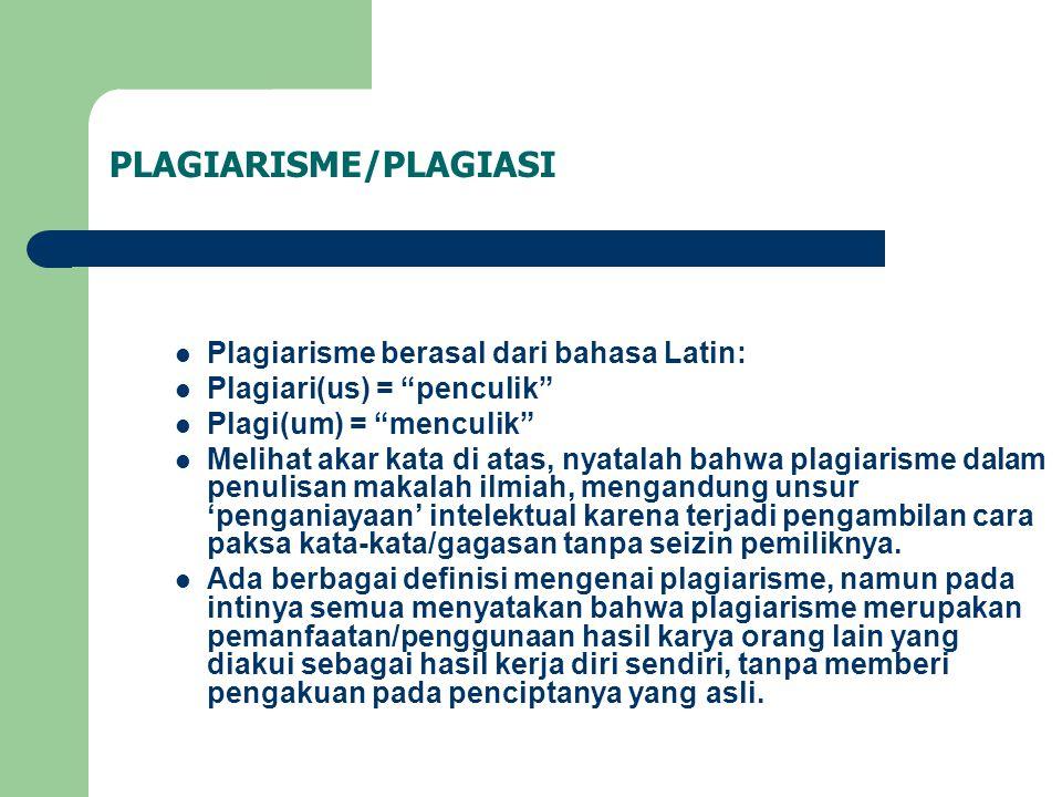 """PLAGIARISME/PLAGIASI Plagiarisme berasal dari bahasa Latin: Plagiari(us) = """"penculik"""" Plagi(um) = """"menculik"""" Melihat akar kata di atas, nyatalah bahwa"""