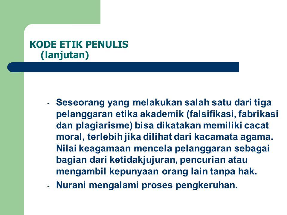 KODE ETIK PENULIS (lanjutan) - Seseorang yang melakukan salah satu dari tiga pelanggaran etika akademik (falsifikasi, fabrikasi dan plagiarisme) bisa