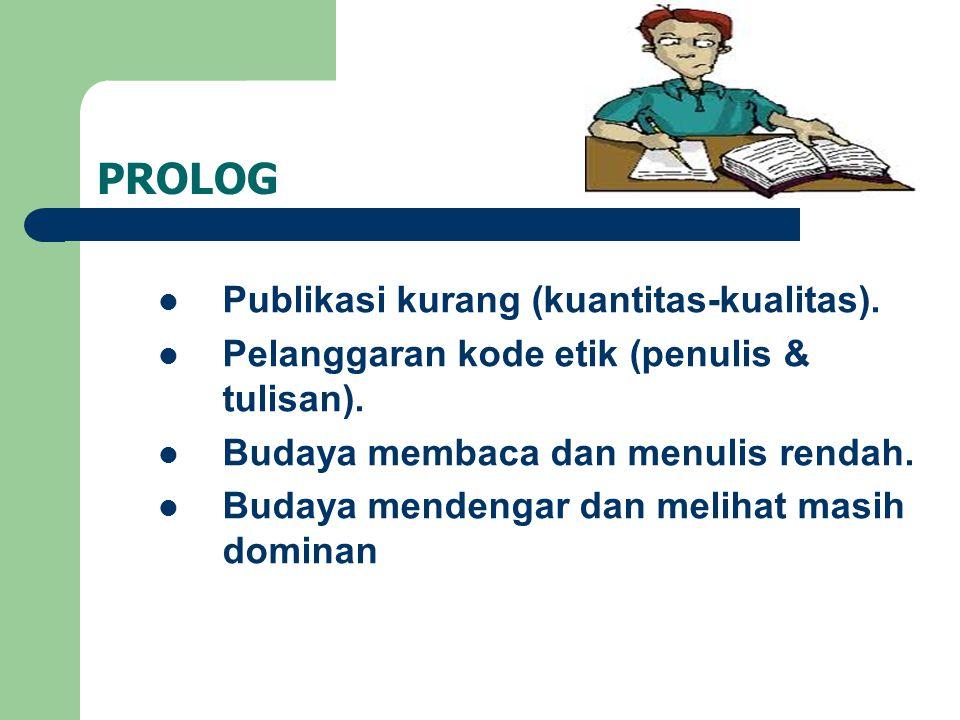 PROLOG Publikasi kurang (kuantitas-kualitas). Pelanggaran kode etik (penulis & tulisan). Budaya membaca dan menulis rendah. Budaya mendengar dan melih