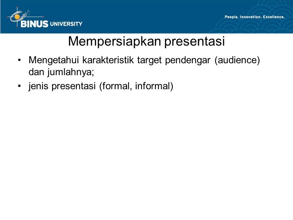 Mempersiapkan presentasi Mengetahui karakteristik target pendengar (audience) dan jumlahnya; jenis presentasi (formal, informal)