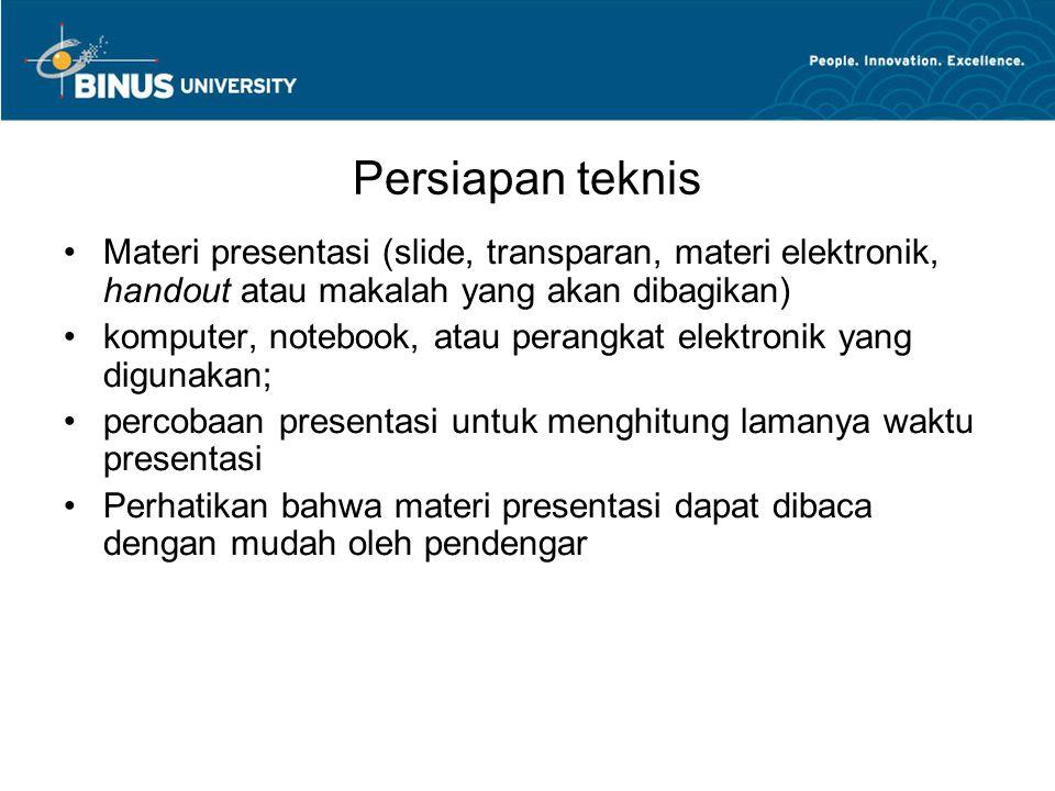 Persiapan teknis Materi presentasi (slide, transparan, materi elektronik, handout atau makalah yang akan dibagikan) komputer, notebook, atau perangkat