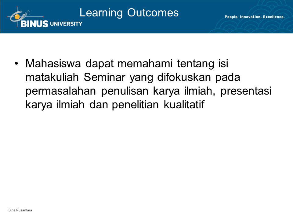Bina Nusantara Learning Outcomes Mahasiswa dapat memahami tentang isi matakuliah Seminar yang difokuskan pada permasalahan penulisan karya ilmiah, pre
