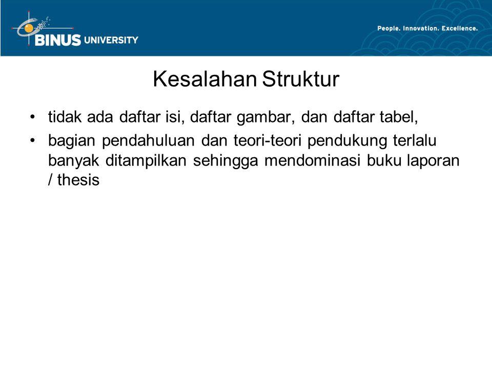 Kesalahan Struktur tidak ada daftar isi, daftar gambar, dan daftar tabel, bagian pendahuluan dan teori-teori pendukung terlalu banyak ditampilkan sehi