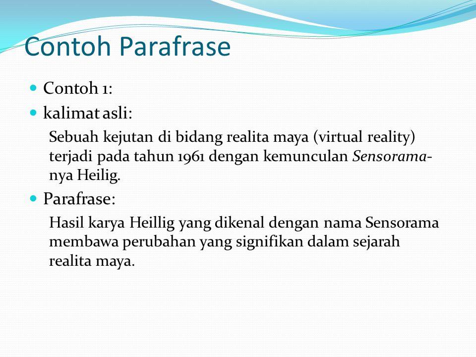 Contoh Parafrase Contoh 1: kalimat asli: Sebuah kejutan di bidang realita maya (virtual reality) terjadi pada tahun 1961 dengan kemunculan Sensorama-