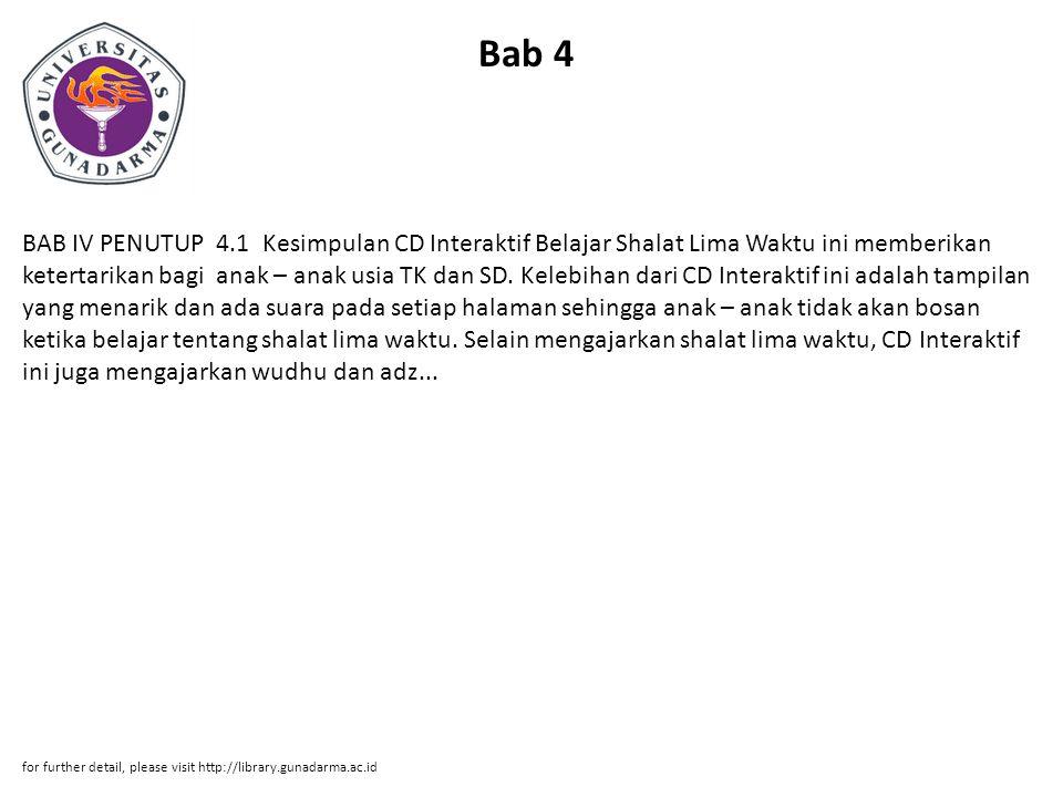 Bab 4 BAB IV PENUTUP 4.1 Kesimpulan CD Interaktif Belajar Shalat Lima Waktu ini memberikan ketertarikan bagi anak – anak usia TK dan SD. Kelebihan dar