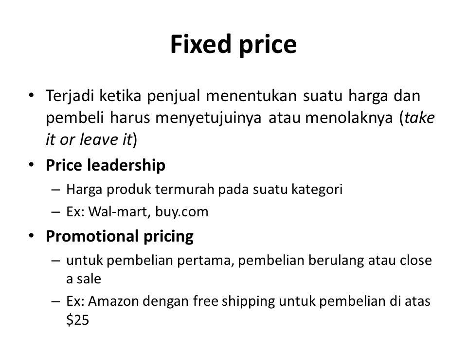 Fixed price Terjadi ketika penjual menentukan suatu harga dan pembeli harus menyetujuinya atau menolaknya (take it or leave it) Price leadership – Har