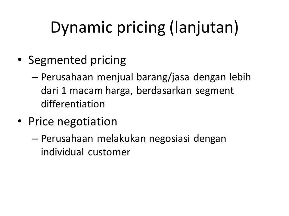 Dynamic pricing (lanjutan) Segmented pricing – Perusahaan menjual barang/jasa dengan lebih dari 1 macam harga, berdasarkan segment differentiation Pri