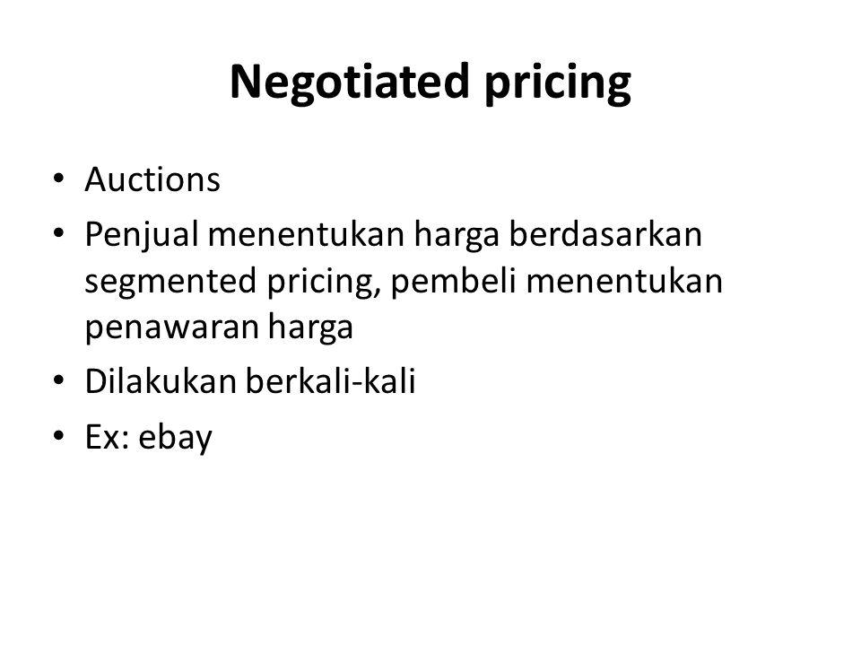 Negotiated pricing Auctions Penjual menentukan harga berdasarkan segmented pricing, pembeli menentukan penawaran harga Dilakukan berkali-kali Ex: ebay