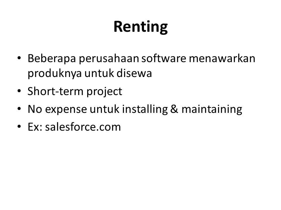 Renting Beberapa perusahaan software menawarkan produknya untuk disewa Short-term project No expense untuk installing & maintaining Ex: salesforce.com