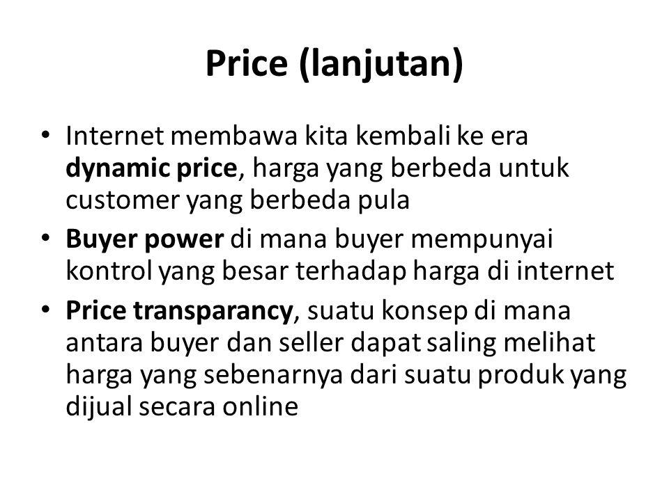 Price (lanjutan) Internet membawa kita kembali ke era dynamic price, harga yang berbeda untuk customer yang berbeda pula Buyer power di mana buyer mem