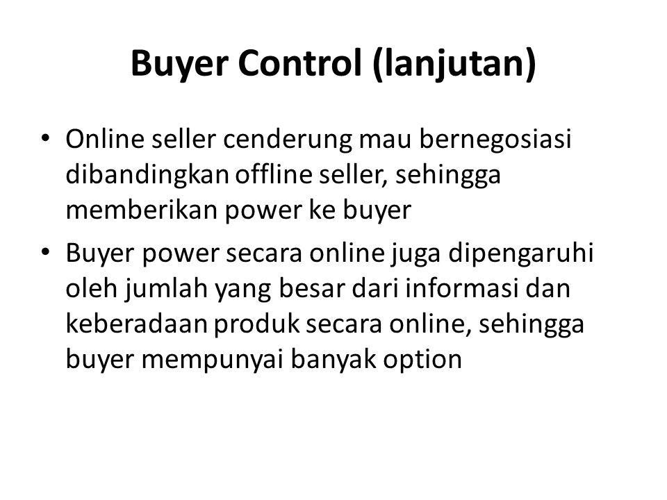 Buyer Control (lanjutan) Online seller cenderung mau bernegosiasi dibandingkan offline seller, sehingga memberikan power ke buyer Buyer power secara o