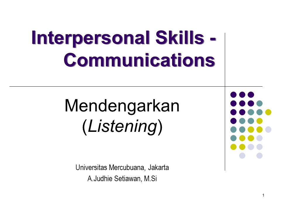 1 Interpersonal Skills - Communications Mendengarkan (Listening) Universitas Mercubuana, Jakarta A.Judhie Setiawan, M.Si