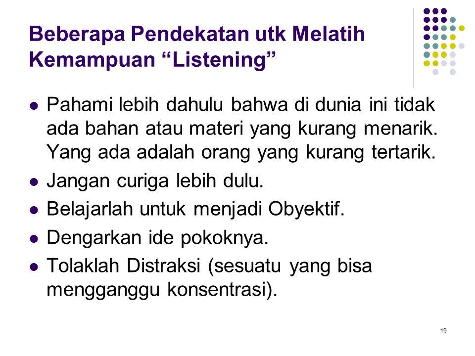 Beberapa Pendekatan utk Melatih Kemampuan Listening Pahami lebih dahulu bahwa di dunia ini tidak ada bahan atau materi yang kurang menarik.