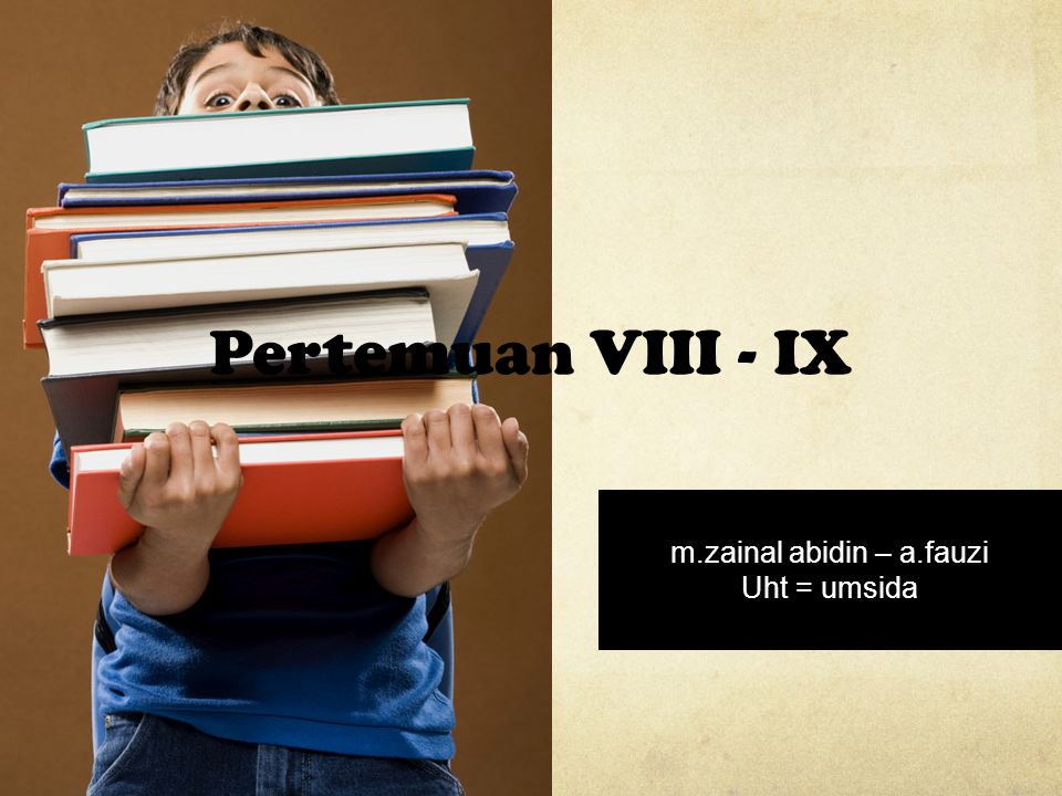 Pertemuan VIII - IX m.zainal abidin – a.fauzi Uht = umsida