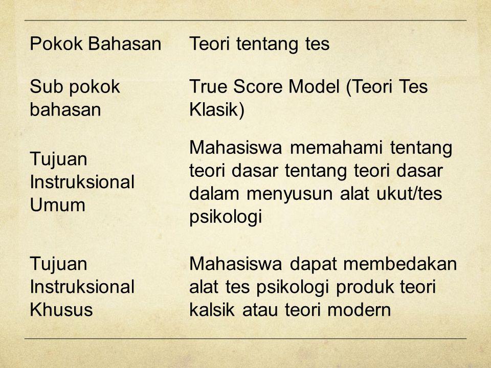 Pokok BahasanTeori tentang tes Sub pokok bahasan True Score Model (Teori Tes Klasik) Tujuan Instruksional Umum Mahasiswa memahami tentang teori dasar