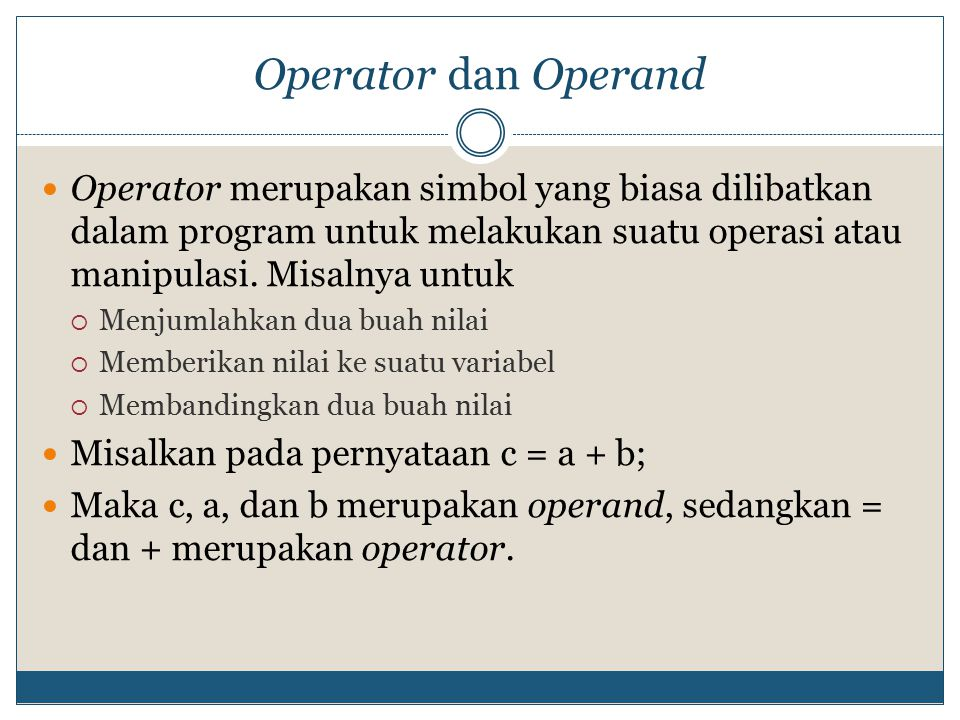Unary, binary dan ternary Berdasarkan jumlah operand yang terlibat, operator dikelompokkan menjadi: to be continued SifatKeteranganContoh unarymelibatkan satu operana++ -a binarymelibatkan dua operan2*5 10-6 ternarymelibatkan tiga operana .