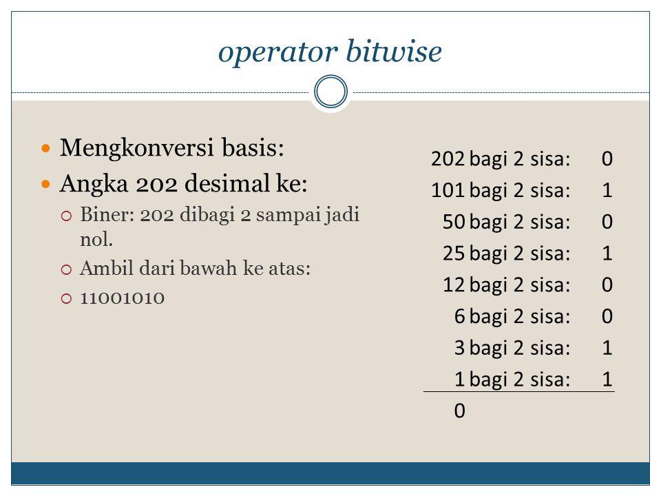 operator bitwise Mengkonversi basis: Angka 202 desimal ke:  Biner: 202 dibagi 2 sampai jadi nol.