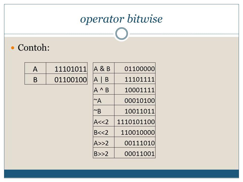 operator bitwise Contoh: A11101011 B01100100 A & B01100000 A | B11101111 A ^ B10001111 ~A00010100 ~B10011011 A<<21110101100 B<<2110010000 A>>200111010 B>>200011001