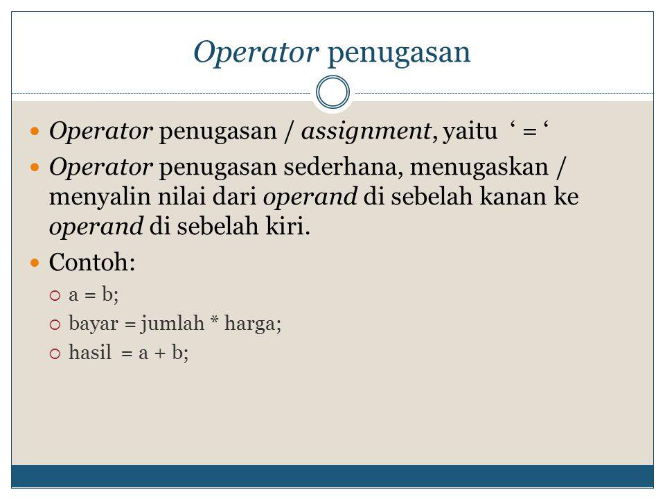operator bitwise Operator bitwise adalah operator yang mengoperasikan nilai dalam tingkat bit/biner.