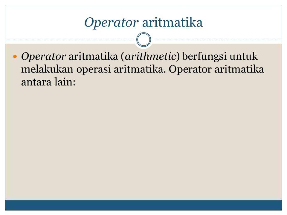 Operator aritmatika Misalkan nilai a = 10, b = 20 OperatorKeteranganContohHasil +menjumlahkan dua operana + b30 - mengurangkan operan kedua dari operan pertamaa - b-10 *mengalikan dua operana * b200 / membagi operan pertama dengan operan keduab / a2 % sisa hasil bagi operan pertama dibagi operan kedua10 % 31 ++ increment menambah satu ke operana++11 -- decrement mengurangkan satu dari operanb--19 -minus membalik tanda operan-a-10