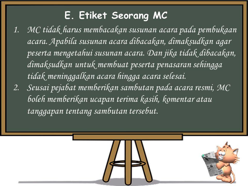 E.Etiket Seorang MC 1.MC tidak harus membacakan susunan acara pada pembukaan acara.