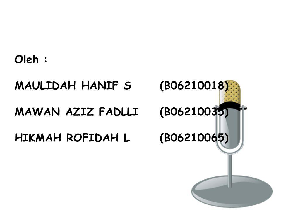 Oleh : MAULIDAH HANIF S (B06210018) MAWAN AZIZ FADLLI (B06210035) HIKMAH ROFIDAH L (B06210065)