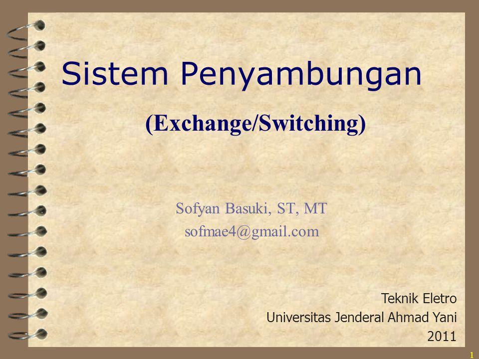 1 (Exchange/Switching) Sofyan Basuki, ST, MT sofmae4@gmail.com Teknik Eletro Universitas Jenderal Ahmad Yani 2011 Sistem Penyambungan