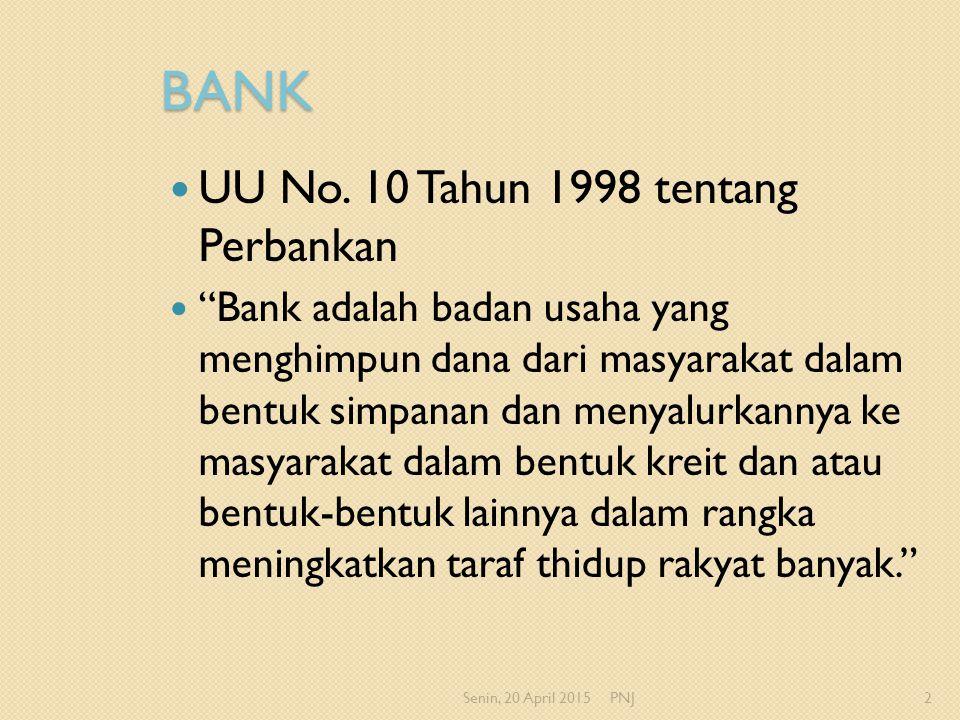 "BANK UU No. 10 Tahun 1998 tentang Perbankan ""Bank adalah badan usaha yang menghimpun dana dari masyarakat dalam bentuk simpanan dan menyalurkannya ke"