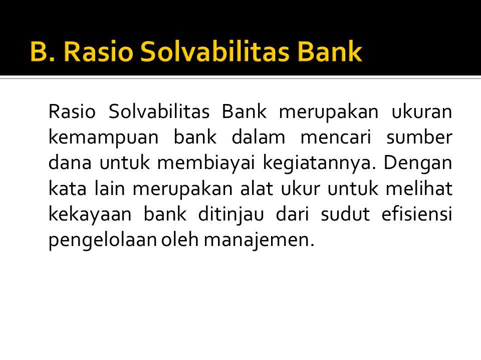 Rasio Solvabilitas Bank merupakan ukuran kemampuan bank dalam mencari sumber dana untuk membiayai kegiatannya. Dengan kata lain merupakan alat ukur un