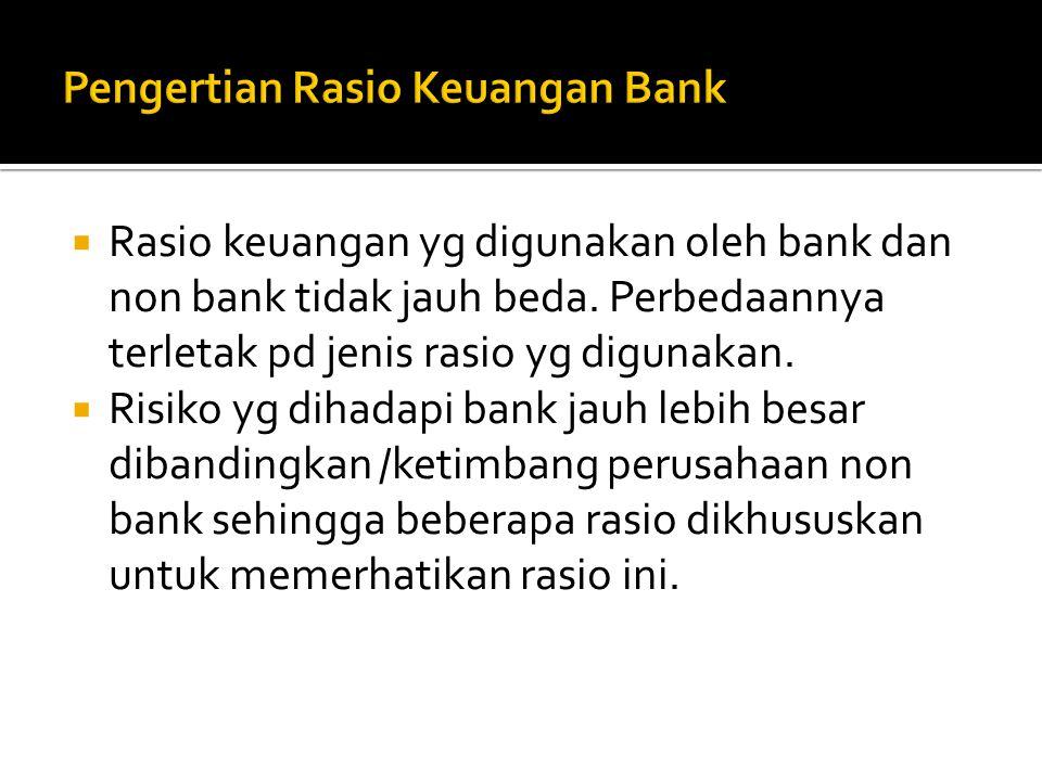  Rasio keuangan yg digunakan oleh bank dan non bank tidak jauh beda. Perbedaannya terletak pd jenis rasio yg digunakan.  Risiko yg dihadapi bank jau