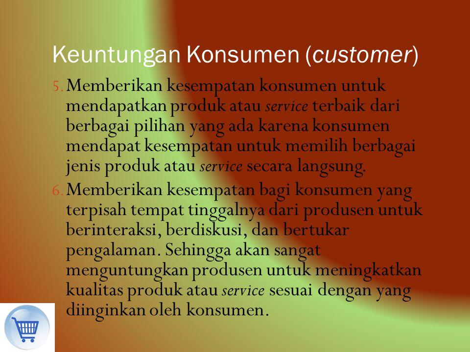 5. Memberikan kesempatan konsumen untuk mendapatkan produk atau service terbaik dari berbagai pilihan yang ada karena konsumen mendapat kesempatan unt
